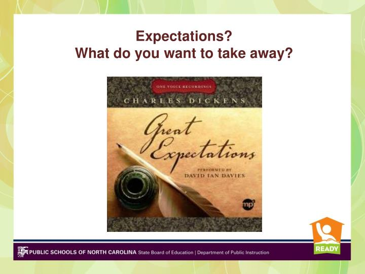 Expectations what do you want to take away