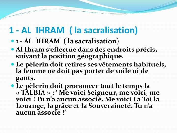 1 - AL  IHRAM  ( la sacralisation)