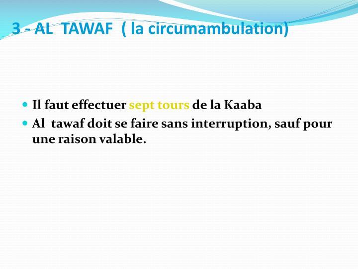 3 - AL  TAWAF  ( la circumambulation)