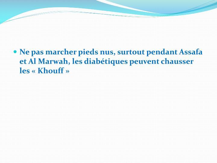 Ne pas marcher pieds nus, surtout pendant Assafa et Al Marwah, les diabétiques peuvent chausser les «Khouff»