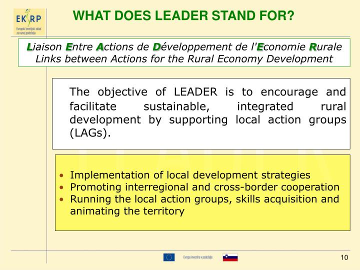 The objective of LEADER is to encourage and facilitate sustainable, integrated rural development by supporting local action groups (LAG