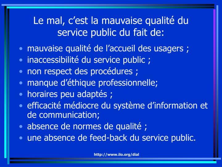 Le mal, c'est la mauvaise qualité du service public du fait de: