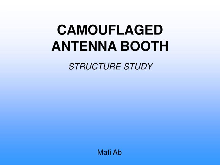 Camouflaged antenna booth structure study