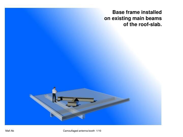 Base frame installed