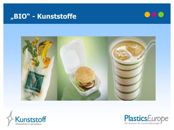 """BIO"" - Kunststoffe"