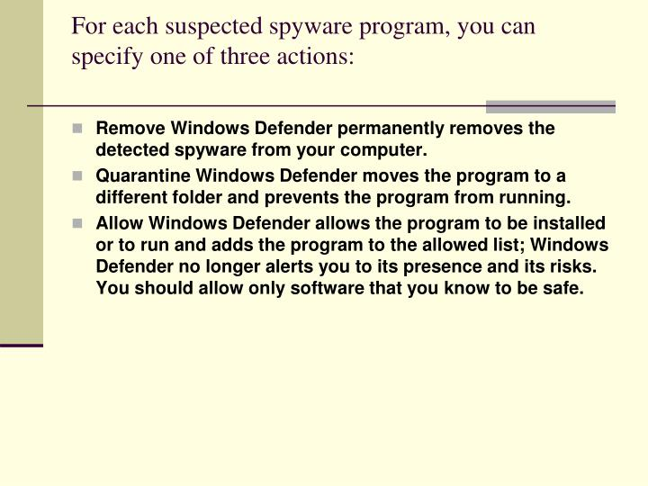 For each suspected spyware program, you can specify one of three actions: