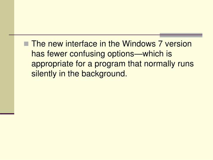 The new interface in the Windows 7 version has fewer confusing options—which is appropriate for a program that normally runs silently in the background.