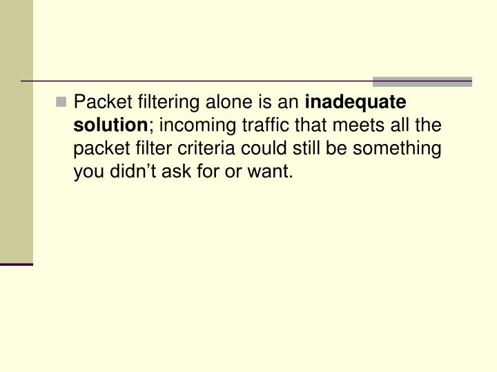 Packet filtering alone is an