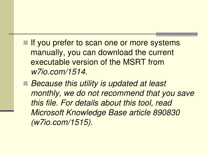 If you prefer to scan one or more systems manually, you can download the current executable version of the MSRT from