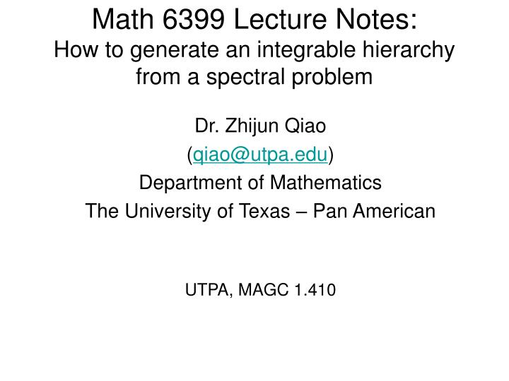 Math 6399 lecture notes how to generate an integrable hierarchy from a spectral problem