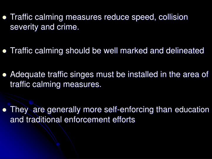 Traffic calming measures reduce speed, collision severity and crime.