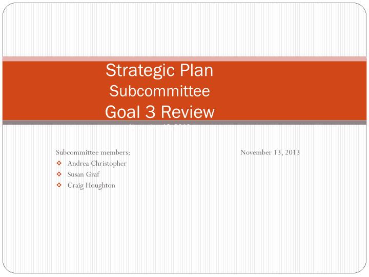 strategic plan subcommittee goal 3 review november 13 2013