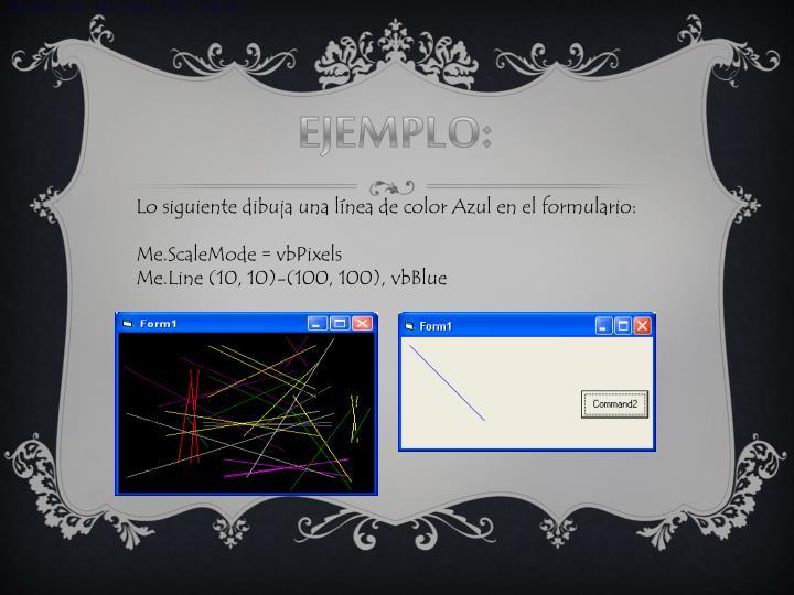 Lo siguiente dibuja una línea de color Azul en el formulario: