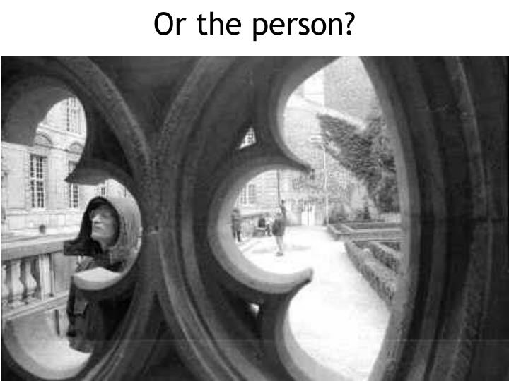 Or the person?