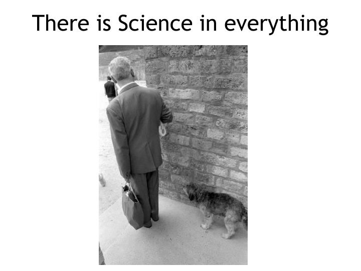 There is Science in everything