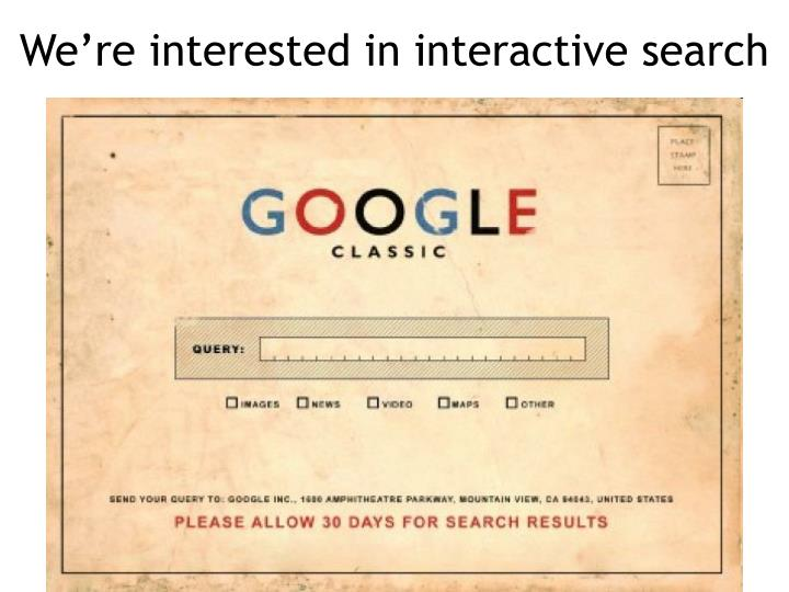 We're interested in interactive search