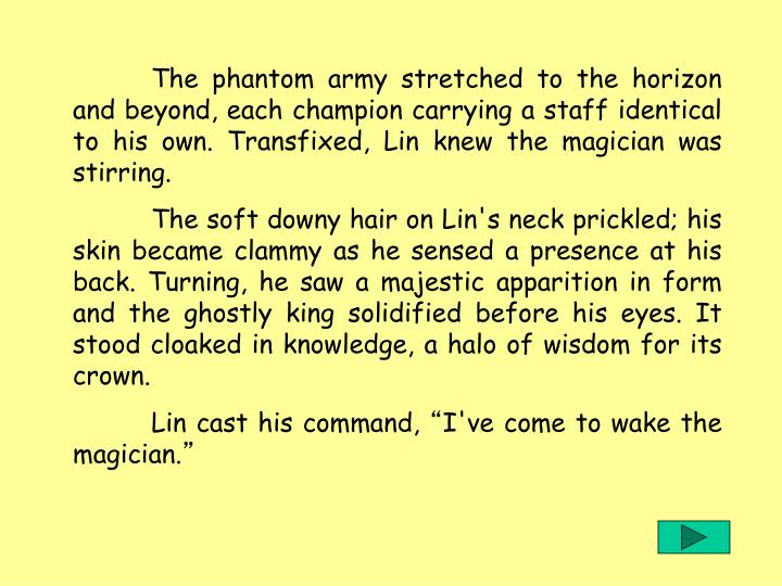 The phantom army stretched to the horizon and beyond, each champion carrying a staff identical to his own. Transfixed, Lin knew the magician was stirring.