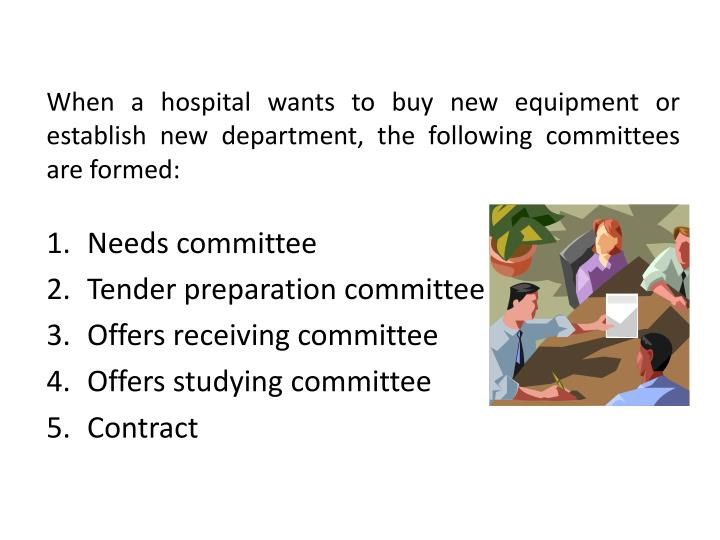 When a hospital wants to buy new equipment or establish new department, the following committees are...