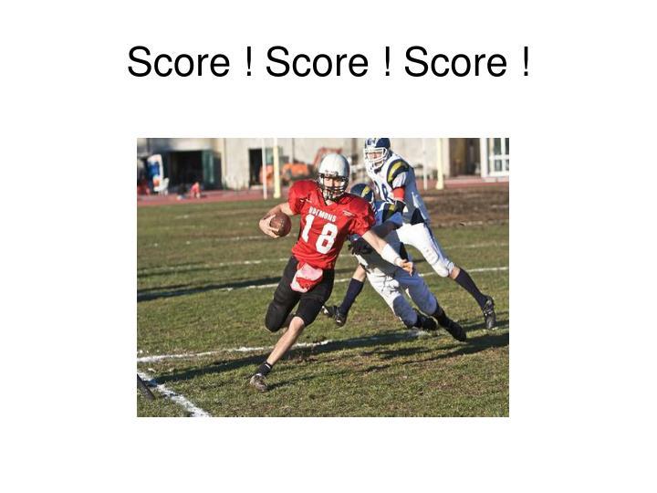 Score ! Score ! Score !