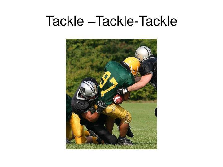 Tackle –Tackle-Tackle