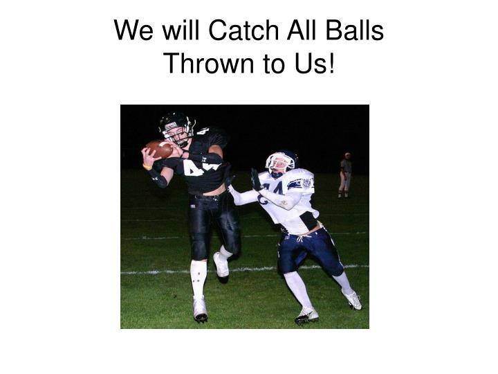 We will Catch All Balls
