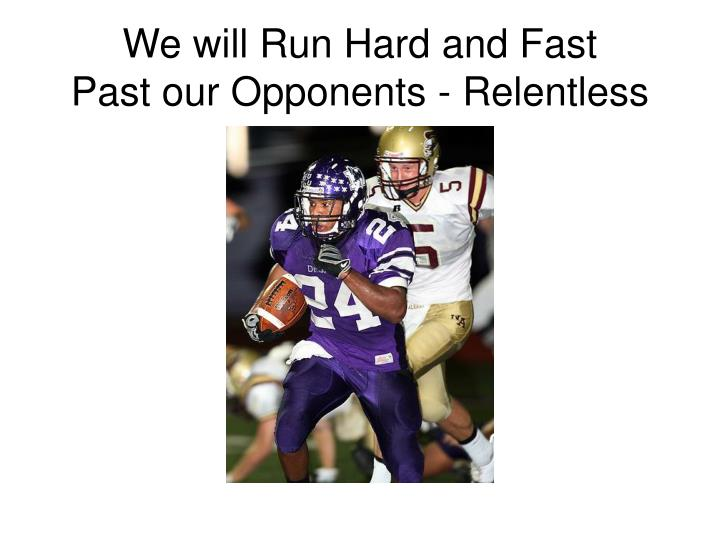 We will Run Hard and Fast