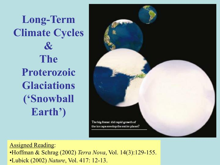 Long term climate cycles the proterozoic glaciations snowball earth