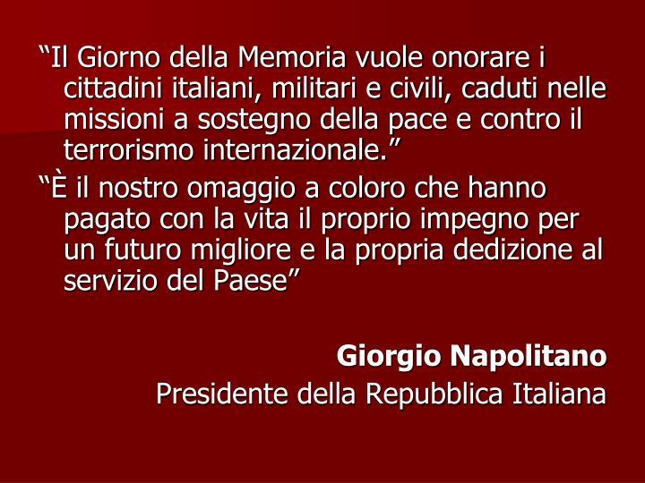 """""""Il Giorno della Memoria vuole onorare i cittadini italiani, militari e civili, caduti nelle missi..."""