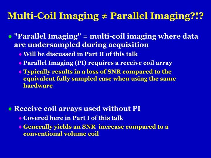 Multi-Coil Imaging ≠ Parallel Imaging?!?