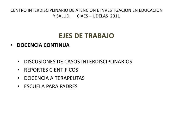 Centro interdisciplinario de atencion e investigacion en educacion y salud ciaes udelas 2011