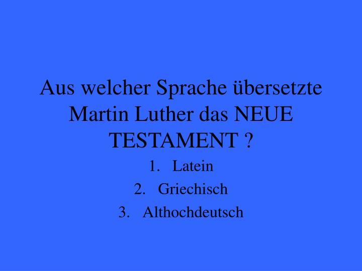 Aus welcher Sprache übersetzte Martin Luther das NEUE TESTAMENT ?