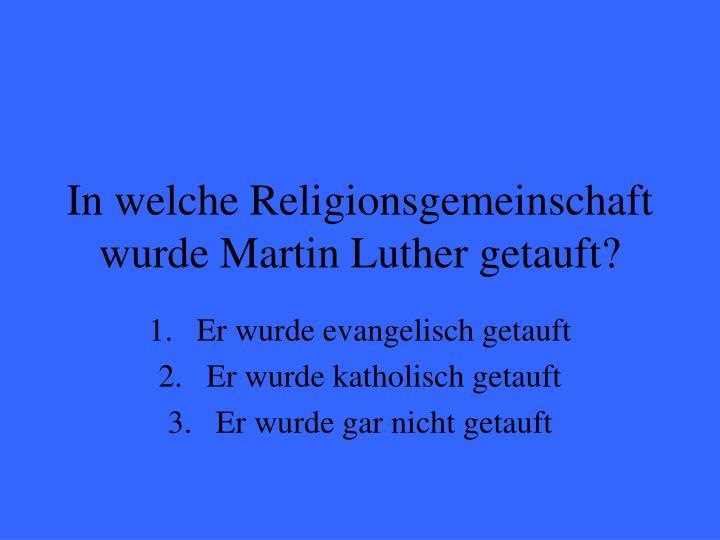 In welche Religionsgemeinschaft wurde Martin Luther getauft?