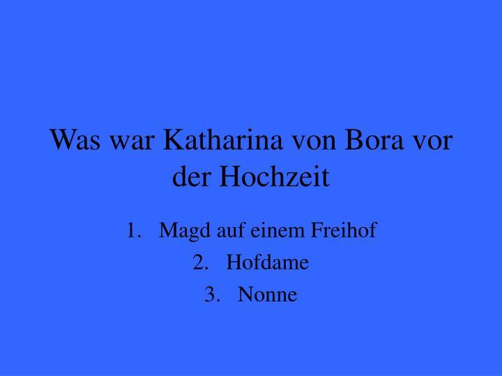 Was war Katharina von Bora vor der Hochzeit