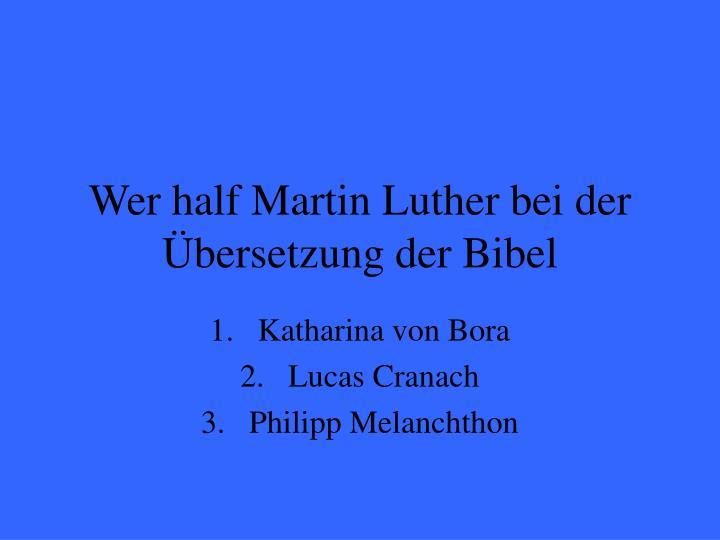 Wer half Martin Luther bei der Übersetzung der Bibel