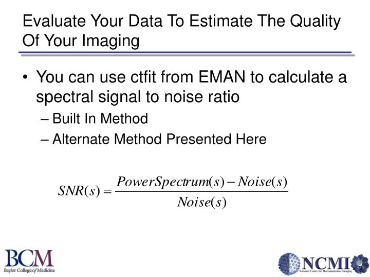 Evaluate Your Data To Estimate The Quality Of Your Imaging