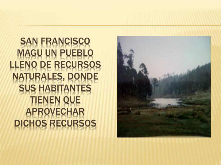SAN FRANCISCO MAGU UN PUEBLO LLENO DE RECURSOS NATURALES, DONDE SUS HABITANTES TIENEN QUE APROVECHAR...