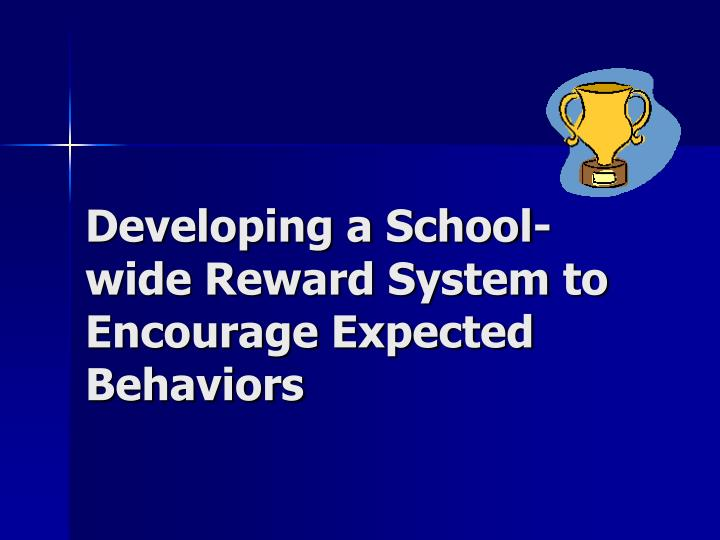 Developing a School-wide Reward System to Encourage Expected Behaviors