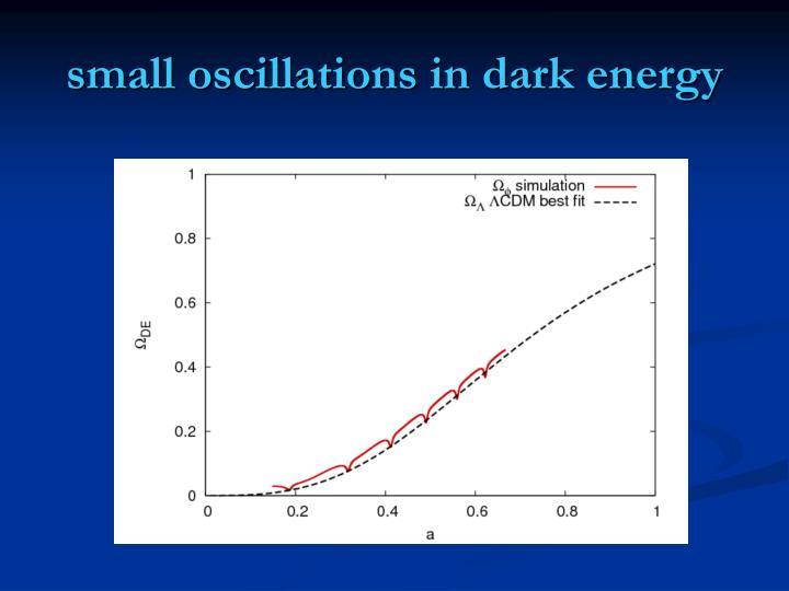 small oscillations in dark energy