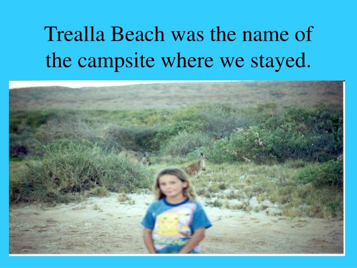 Trealla Beach was the name of the campsite where we stayed.
