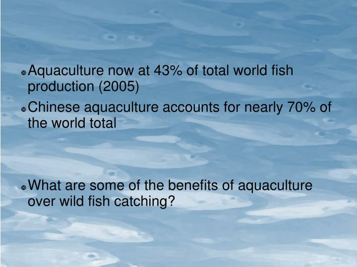 Aquaculture now at 43% of total world fish production (2005)