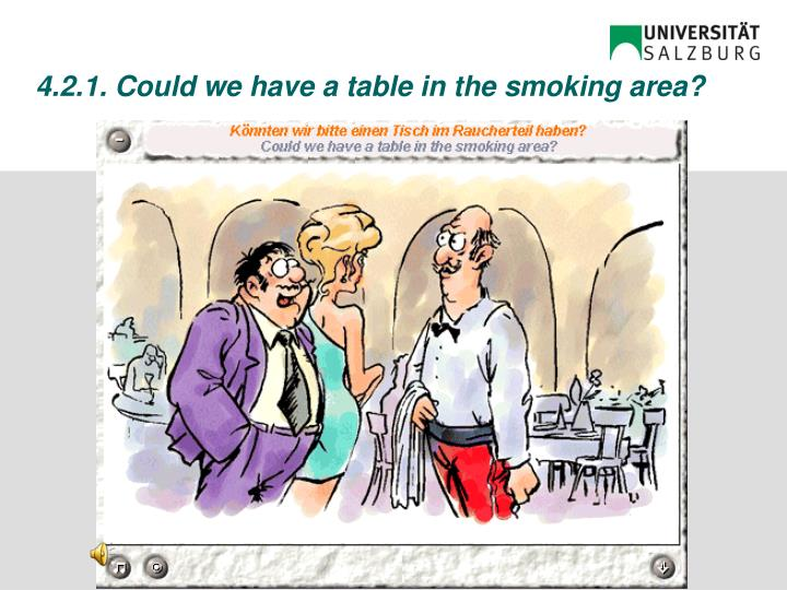 4.2.1. Could we have a table in the smoking area?