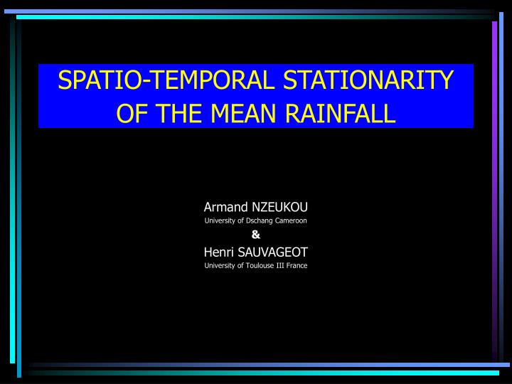 Spatio temporal stationarity of the mean rainfall