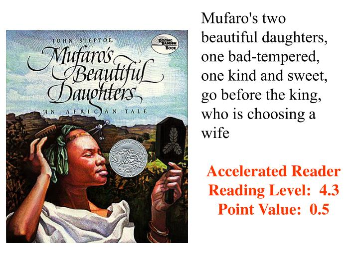 Mufaro's two beautiful daughters, one bad-tempered, one kind and sweet, go before the king, who is choosing a wife