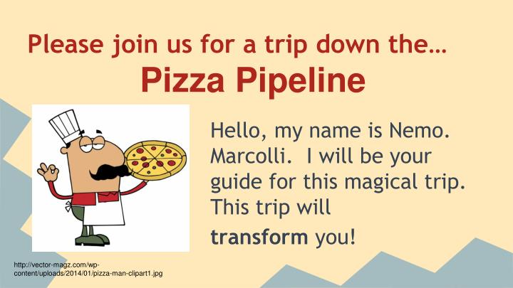 Please join us for a trip down the pizza pipeline