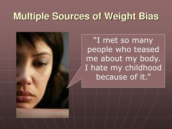 Multiple Sources of Weight Bias