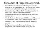 outcomes of piagetian approach