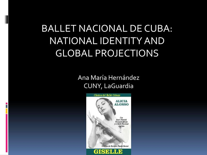 ballet nacional de cuba national identity and global projections