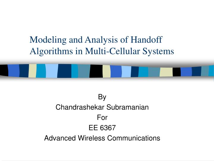 Modeling and analysis of handoff algorithms in multi cellular systems