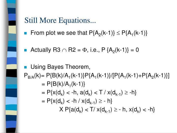 Still More Equations...