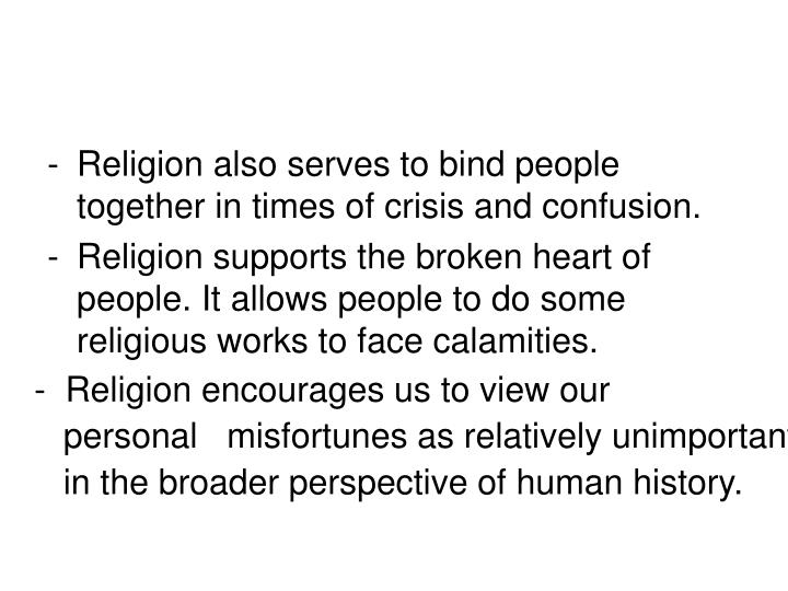 Religion also serves to bind people together in times of crisis and confusion.